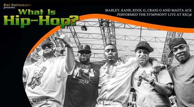 Hip-Hop History when Marley, Kane, Kool G, Craig G and Masta Ace performed the Symphony Live at RSC38